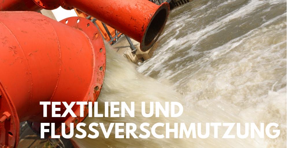 Welche Rolle spielt die Textilindustrie bei der Verschmutzung von Flüssen?